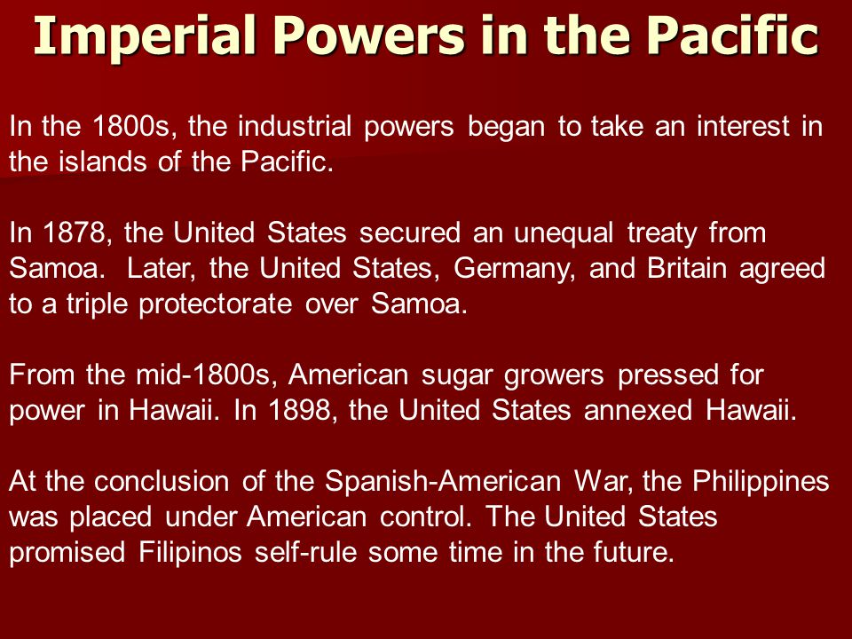 Imperial Powers in the Pacific In the 1800s, the industrial powers began to take an interest in the islands of the Pacific.