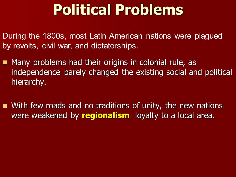 Political Problems Many problems had their origins in colonial rule, as independence barely changed the existing social and political hierarchy.