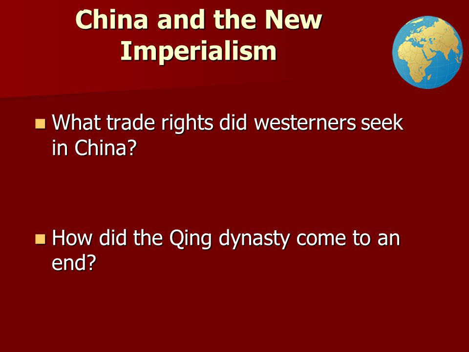 China and the New Imperialism What trade rights did westerners seek in China.