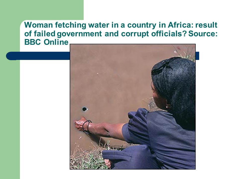 Woman fetching water in a country in Africa: result of failed government and corrupt officials.