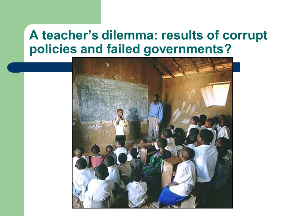 A teacher's dilemma: results of corrupt policies and failed governments