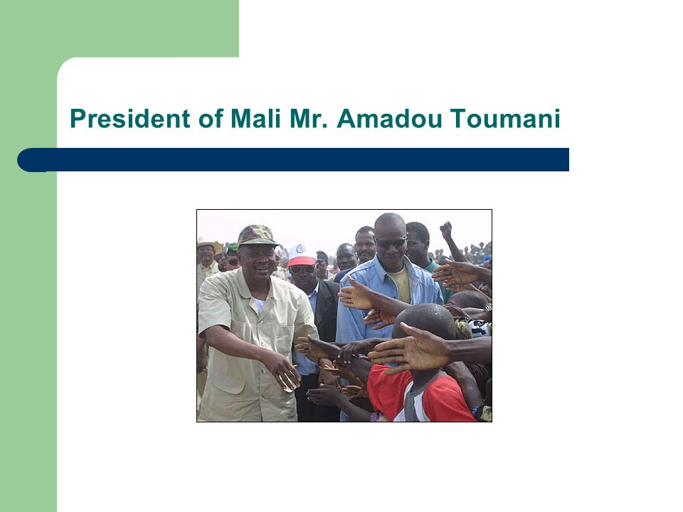 President of Mali Mr. Amadou Toumani