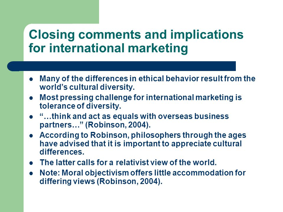 Closing comments and implications for international marketing Many of the differences in ethical behavior result from the world's cultural diversity.