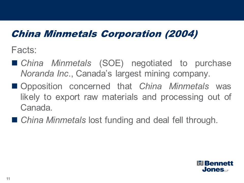 11 China Minmetals Corporation (2004) Facts: China Minmetals (SOE) negotiated to purchase Noranda Inc., Canada's largest mining company.