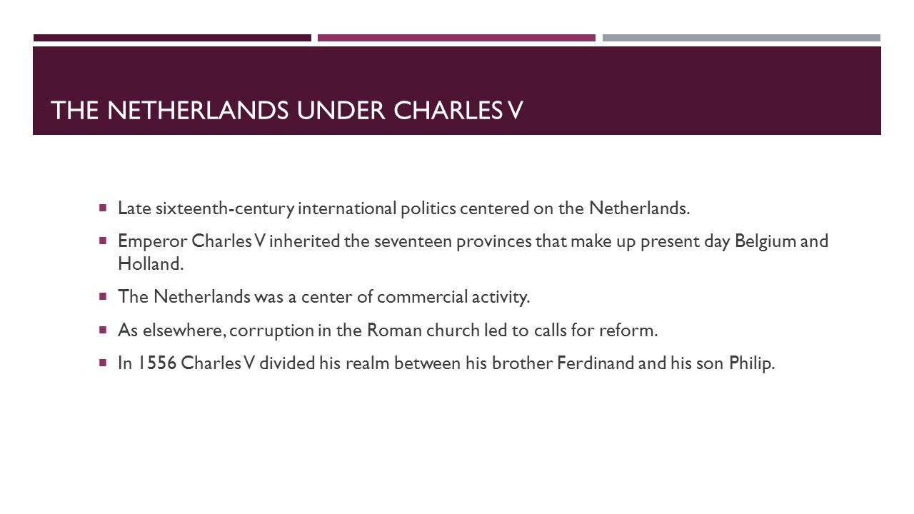 THE NETHERLANDS UNDER CHARLES V  Late sixteenth-century international politics centered on the Netherlands.