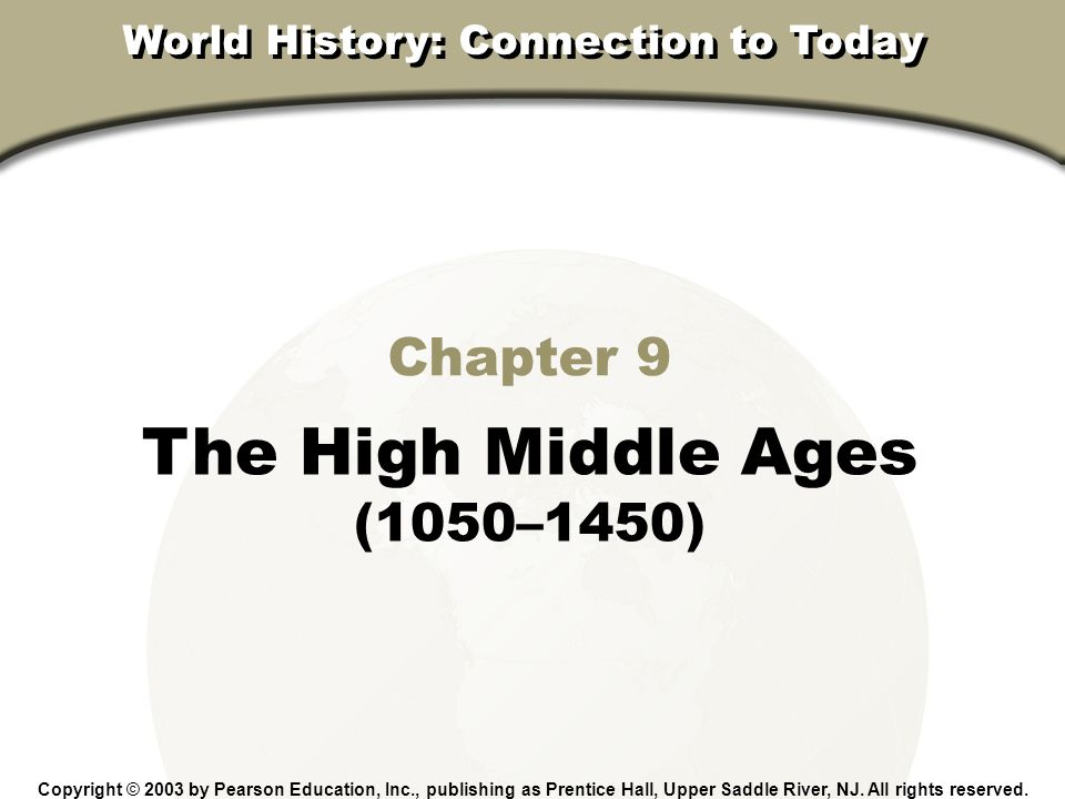 Chapter 9, Section Chapter 9 The High Middle Ages (1050–1450) Copyright © 2003 by Pearson Education, Inc., publishing as Prentice Hall, Upper Saddle R