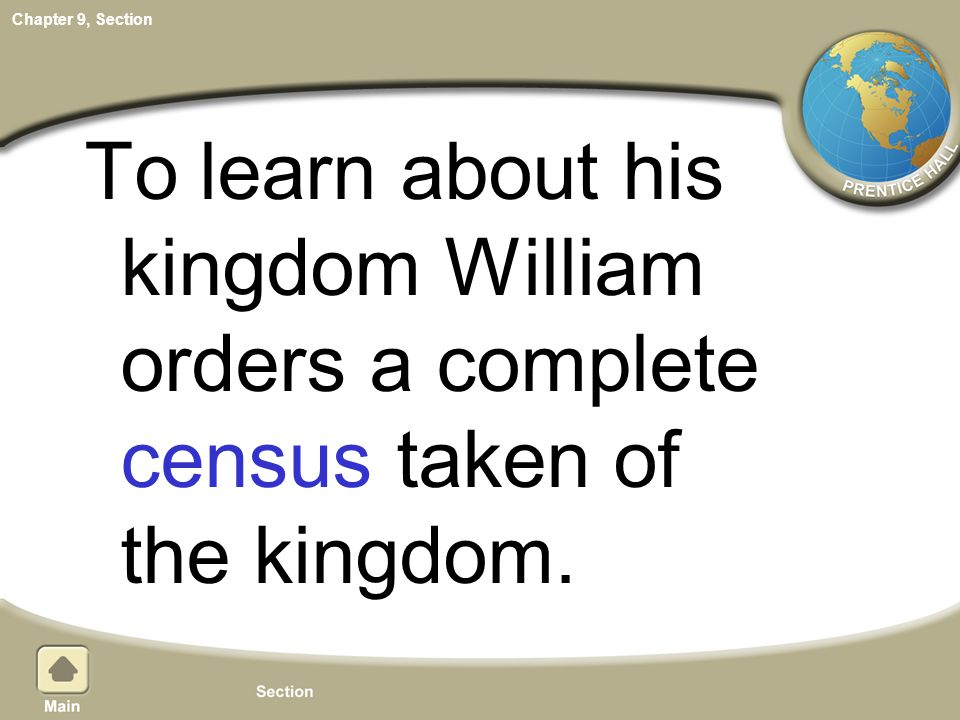 Chapter 9, Section To learn about his kingdom William orders a complete census taken of the kingdom.