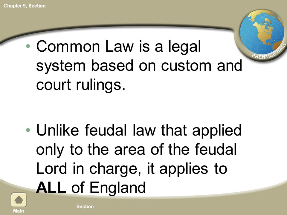 Chapter 9, Section Common Law is a legal system based on custom and court rulings. Unlike feudal law that applied only to the area of the feudal Lord