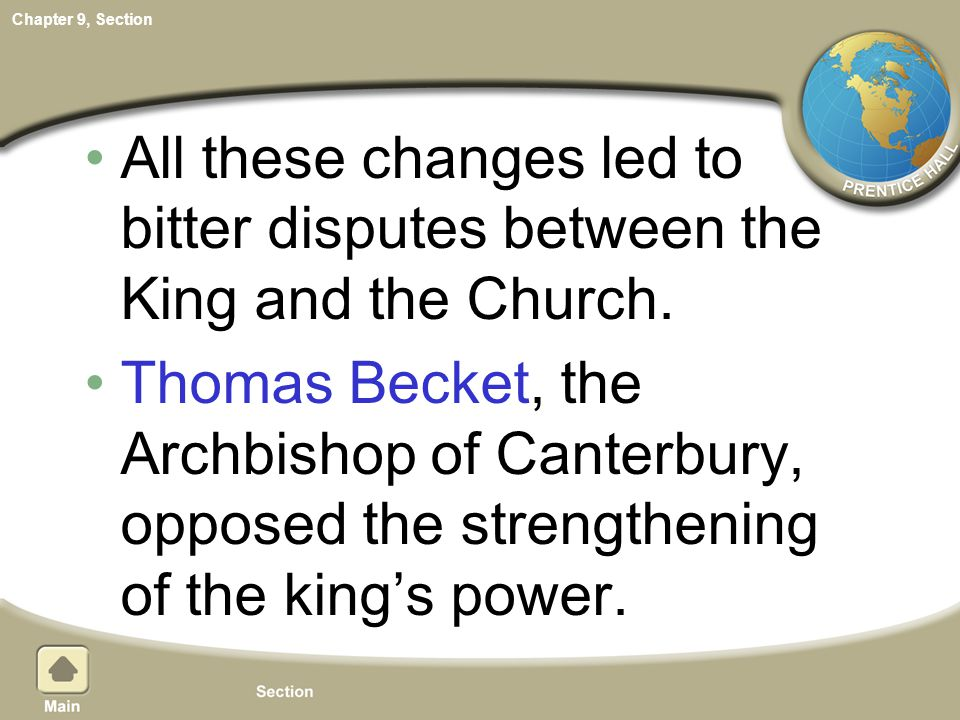 Chapter 9, Section All these changes led to bitter disputes between the King and the Church. Thomas Becket, the Archbishop of Canterbury, opposed the