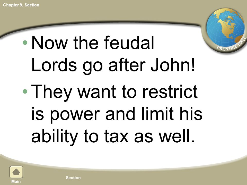 Chapter 9, Section Now the feudal Lords go after John! They want to restrict is power and limit his ability to tax as well.