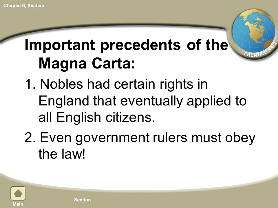 Chapter 9, Section Important precedents of the Magna Carta: 1. Nobles had certain rights in England that eventually applied to all English citizens. 2
