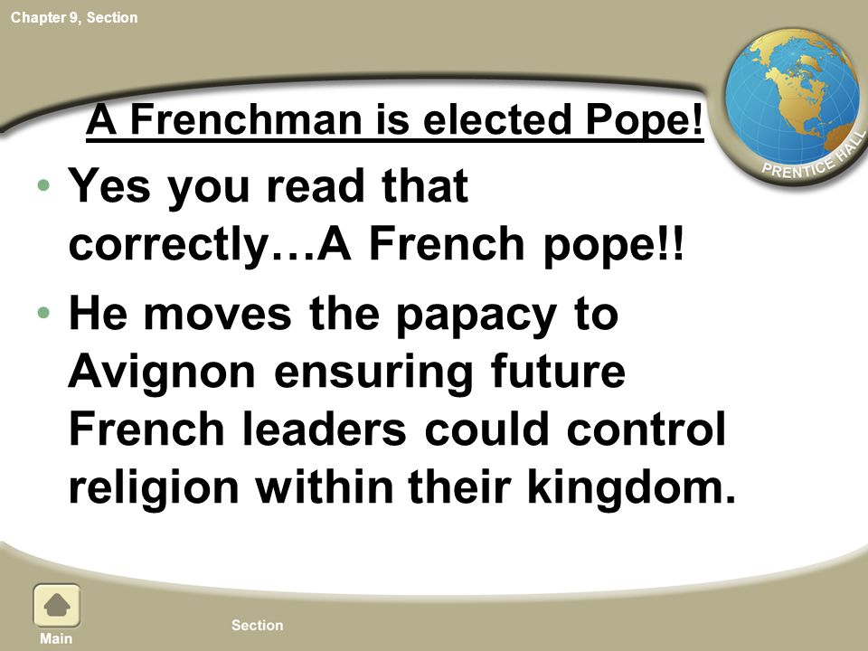 Chapter 9, Section A Frenchman is elected Pope! Yes you read that correctly…A French pope!! He moves the papacy to Avignon ensuring future French lead