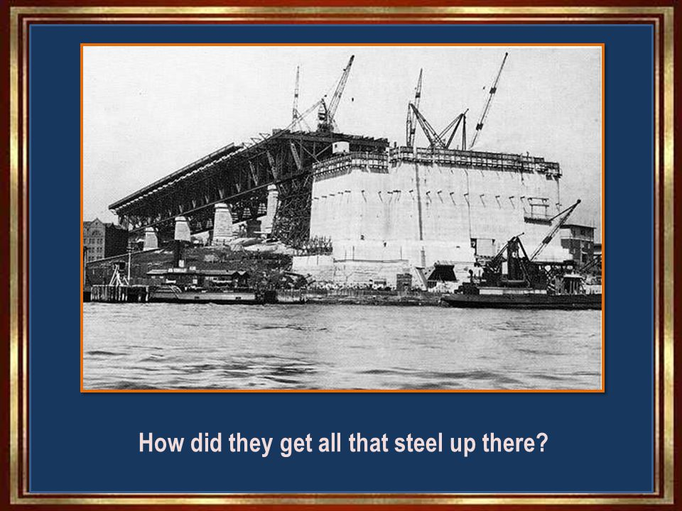 How did they get all that steel up there?