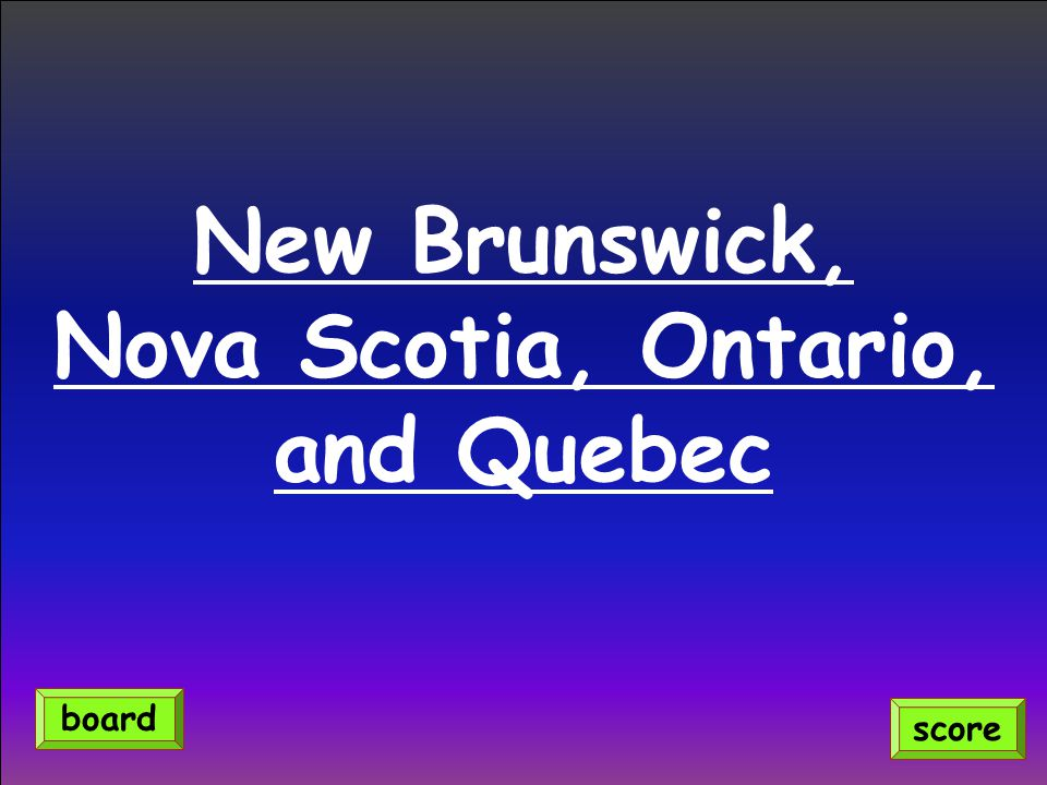 New Brunswick, Nova Scotia, Ontario, and Quebec score board