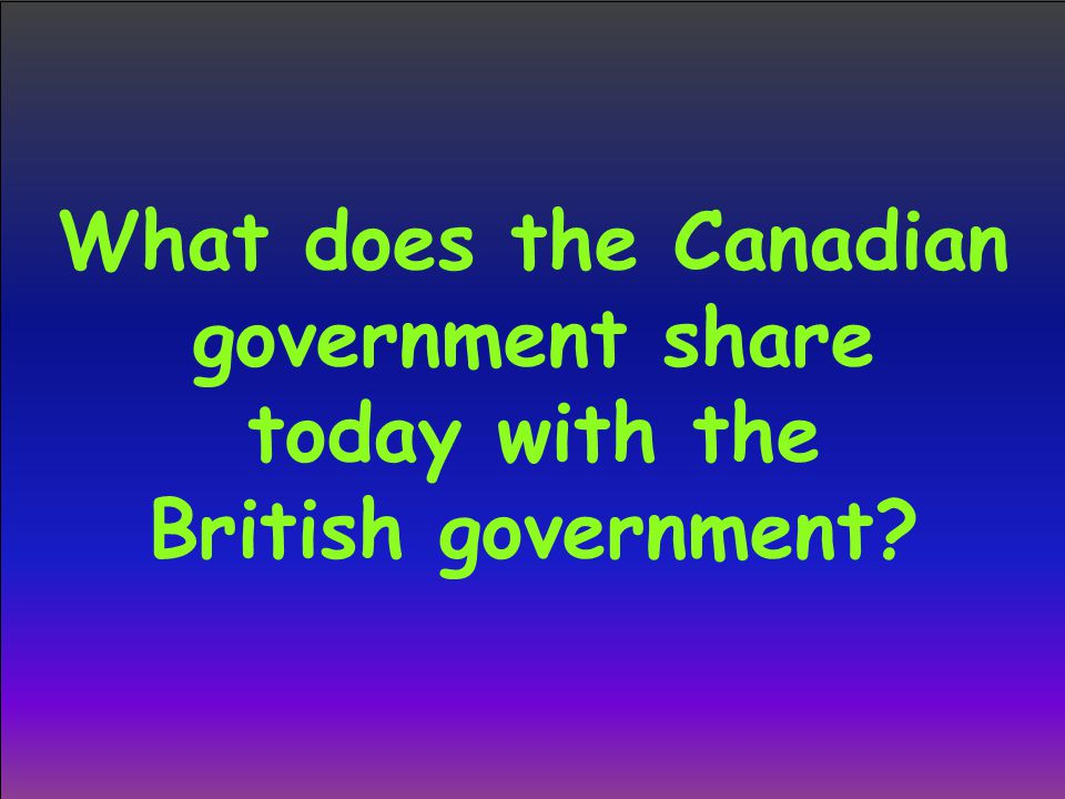 What does the Canadian government share today with the British government