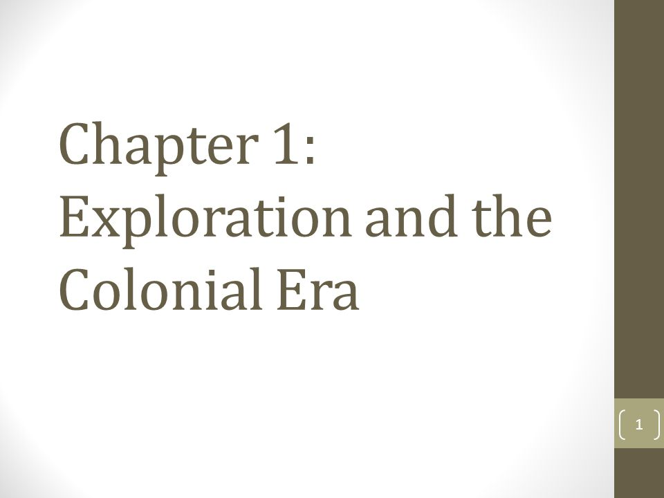 Chapter 1: Exploration and the Colonial Era 1