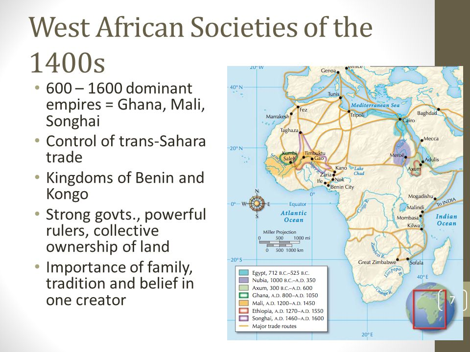 West African Societies of the 1400s 600 – 1600 dominant empires = Ghana, Mali, Songhai Control of trans-Sahara trade Kingdoms of Benin and Kongo Strong govts., powerful rulers, collective ownership of land Importance of family, tradition and belief in one creator 7