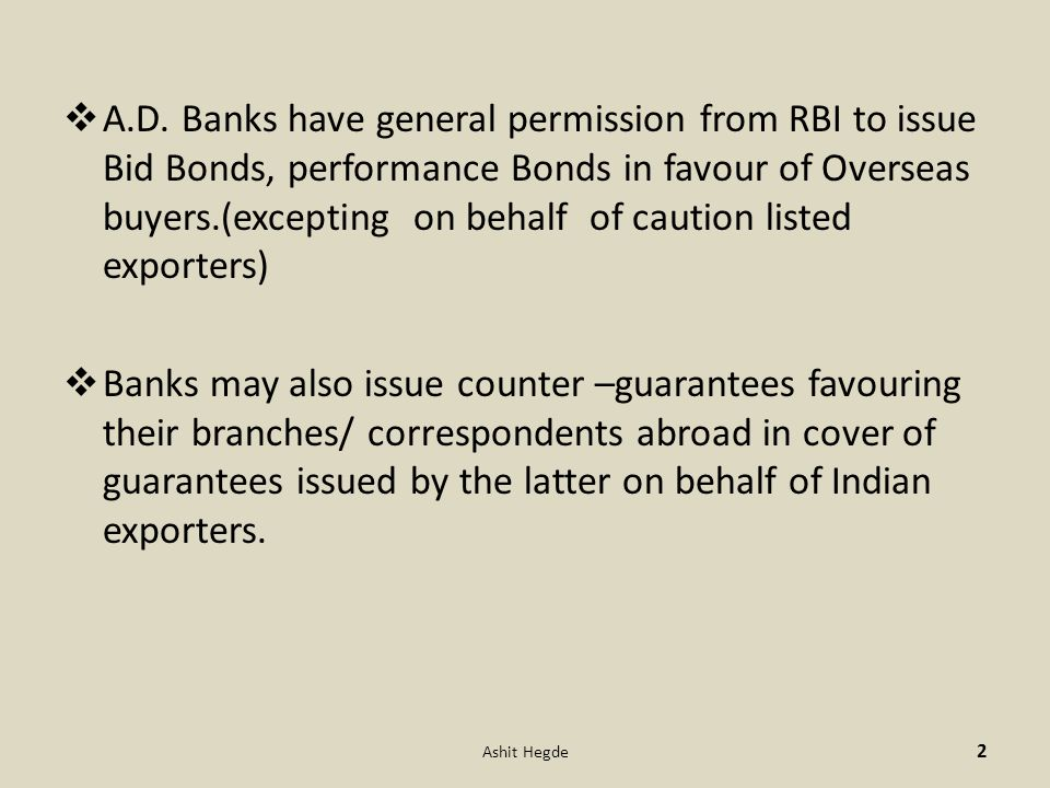  A.D. Banks have general permission from RBI to issue Bid Bonds, performance Bonds in favour of Overseas buyers.(excepting on behalf of caution liste