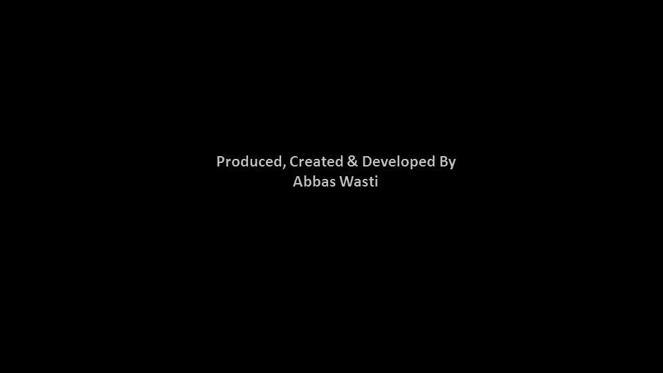 Produced, Created & Developed By Abbas Wasti