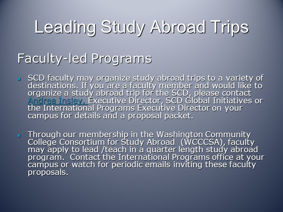 Leading Study Abroad Trips Faculty-led Programs SCD faculty may organize study abroad trips to a variety of destinations.