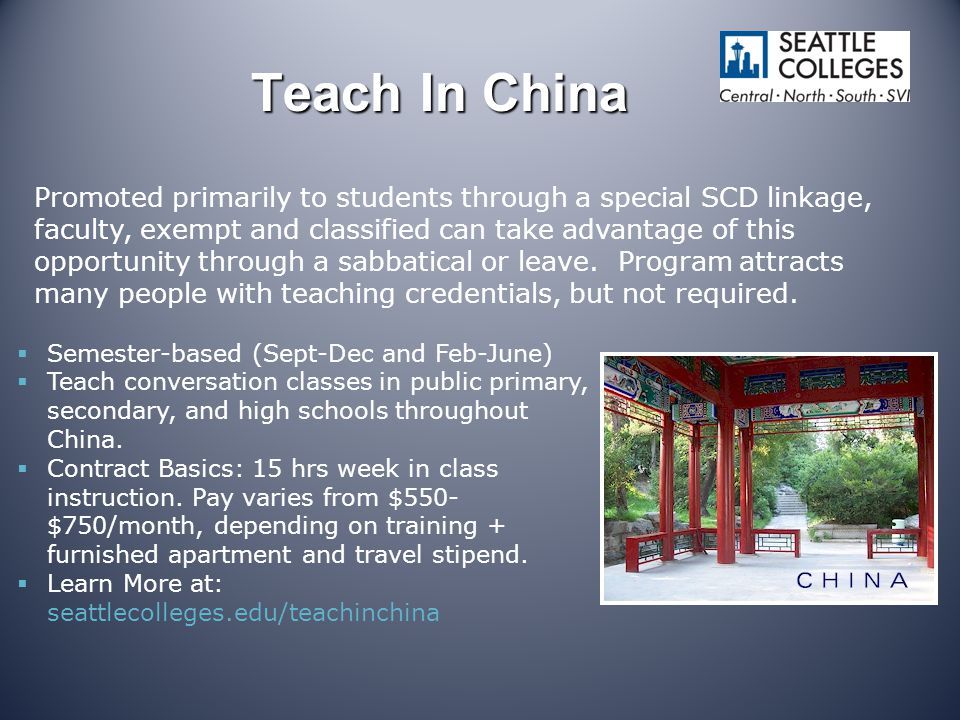 Teach In China  Semester-based (Sept-Dec and Feb-June)  Teach conversation classes in public primary, secondary, and high schools throughout China.