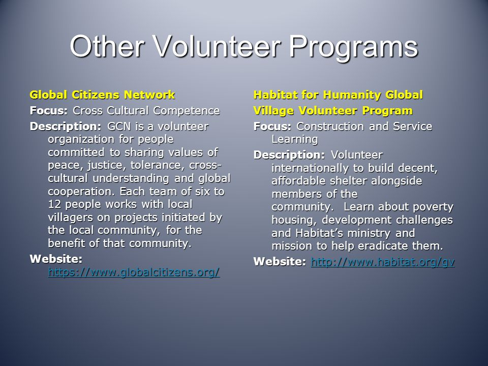 Other Volunteer Programs Global Citizens Network Focus: Cross Cultural Competence Description: GCN is a volunteer organization for people committed to sharing values of peace, justice, tolerance, cross- cultural understanding and global cooperation.