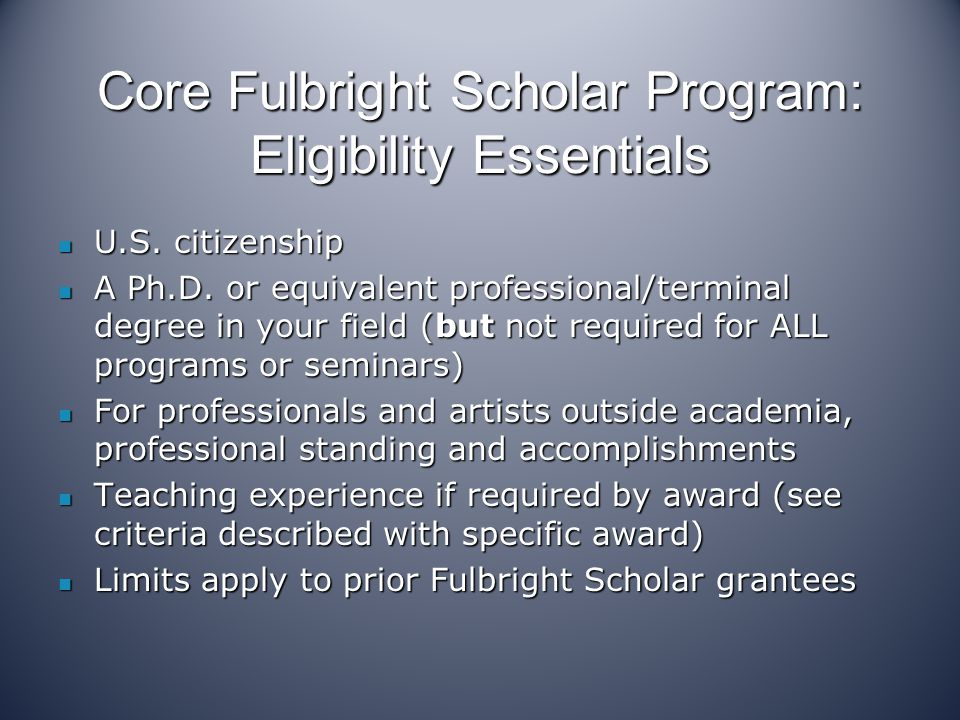 Core Fulbright Scholar Program Application and Information http://www.cies.org/us_scholars/us_awards/ Application and Information http://www.cies.org/us_scholars/us_awards/ http://www.cies.org/us_scholars/us_awards/