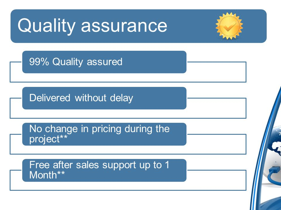 Quality assurance 99% Quality assuredDelivered without delay No change in pricing during the project** Free after sales support up to 1 Month**