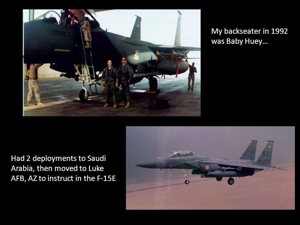 My backseater in 1992 was Baby Huey… Had 2 deployments to Saudi Arabia, then moved to Luke AFB, AZ to instruct in the F-15E