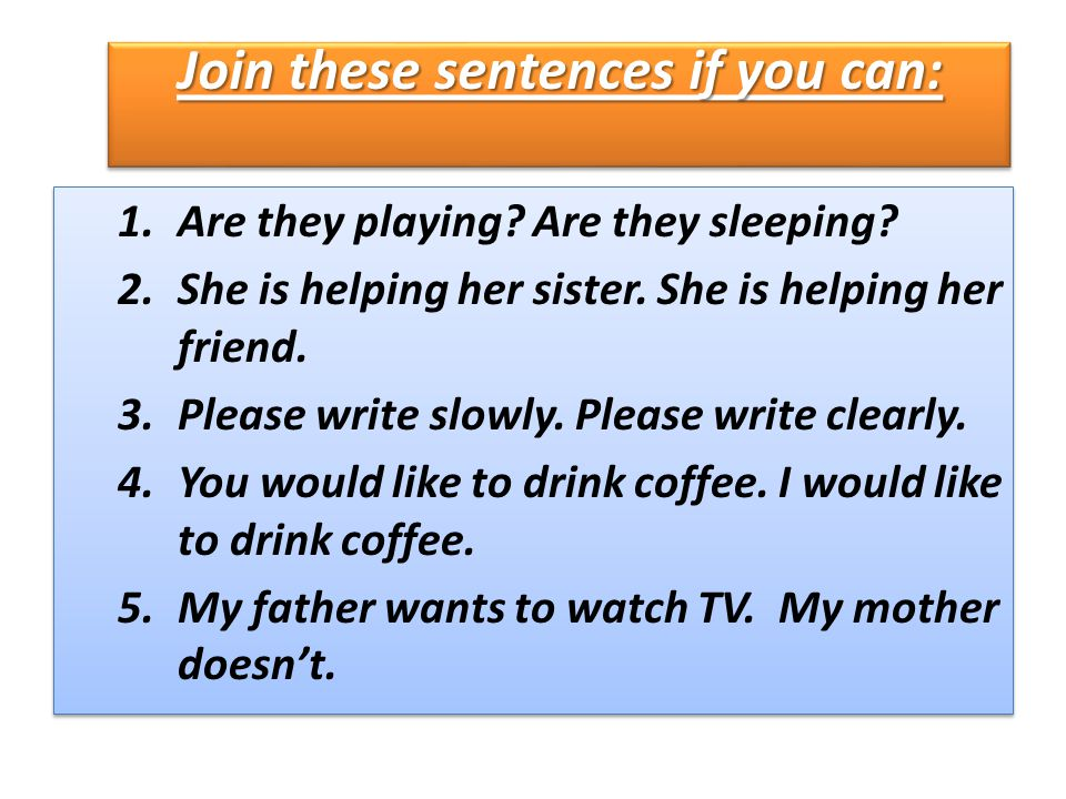 Join these sentences if you can: 1.Are they playing.