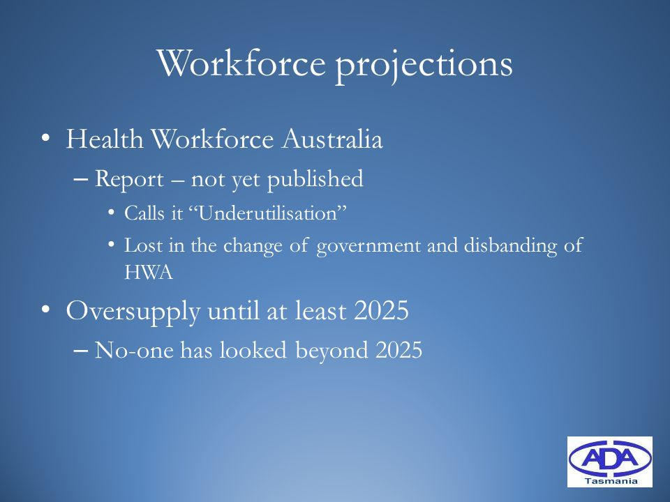 "Workforce projections Health Workforce Australia – Report – not yet published Calls it ""Underutilisation"" Lost in the change of government and disband"