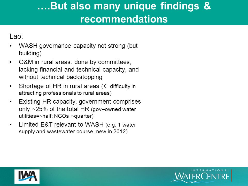 ….But also many unique findings & recommendations Lao: WASH governance capacity not strong (but building) O&M in rural areas: done by committees, lack
