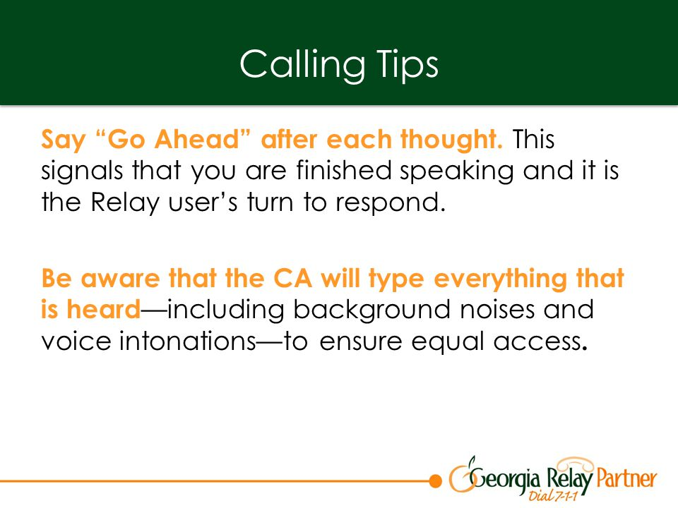 Calling Tips Say Go Ahead after each thought.