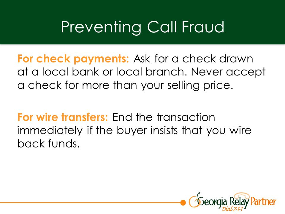Preventing Call Fraud For check payments: Ask for a check drawn at a local bank or local branch.
