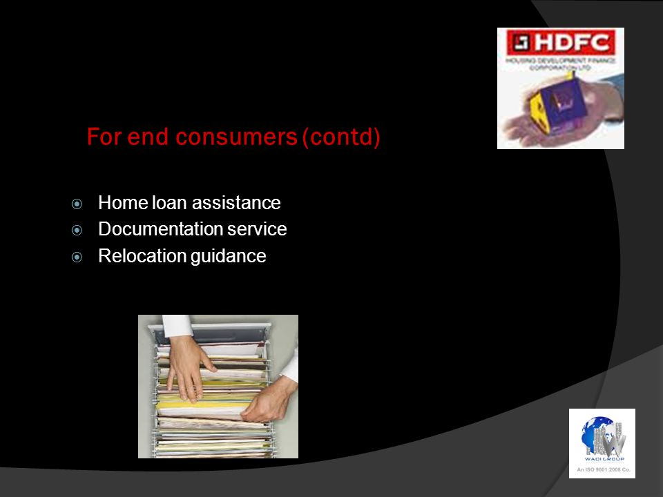For end consumers (contd)  Home loan assistance  Documentation service  Relocation guidance