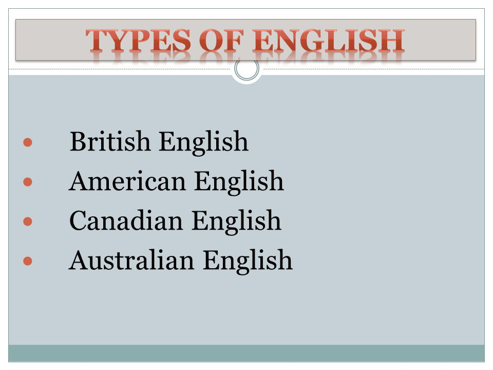 British English American English Canadian English Australian English