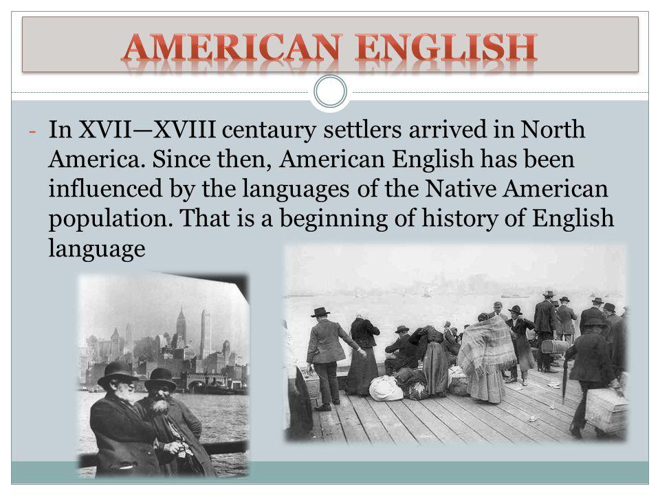 - In XVII—XVIII centaury settlers arrived in North America.