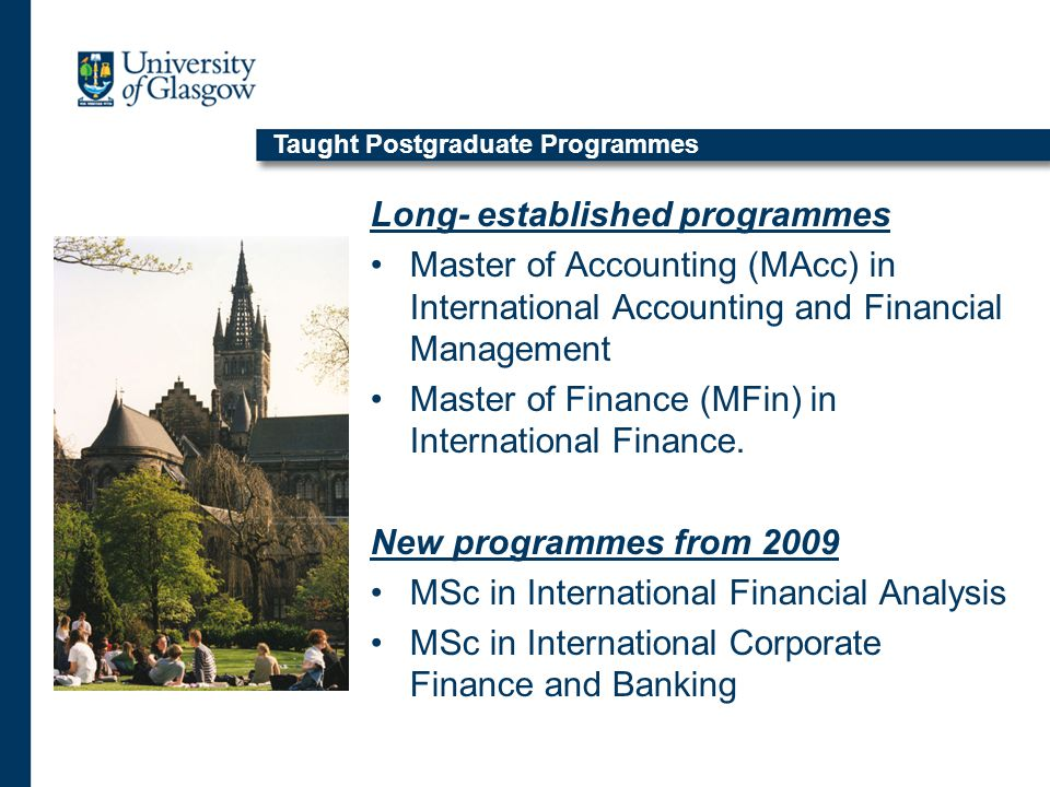 Long- established programmes Master of Accounting (MAcc) in International Accounting and Financial Management Master of Finance (MFin) in International Finance.