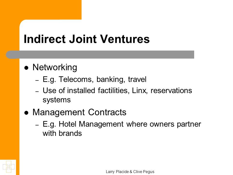 Indirect Joint Ventures Networking – E.g. Telecoms, banking, travel – Use of installed factilities, Linx, reservations systems Management Contracts –