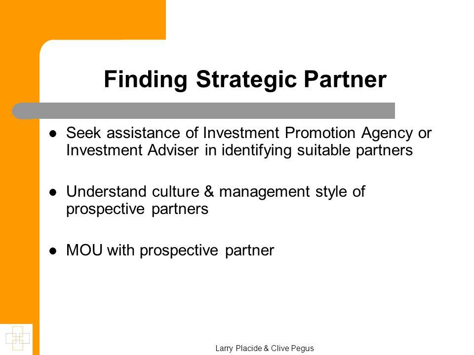 Larry Placide & Clive Pegus Finding Strategic Partner Seek assistance of Investment Promotion Agency or Investment Adviser in identifying suitable par