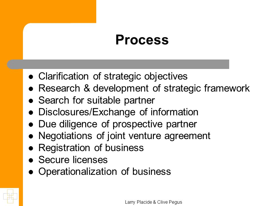 Process Clarification of strategic objectives Research & development of strategic framework Search for suitable partner Disclosures/Exchange of inform