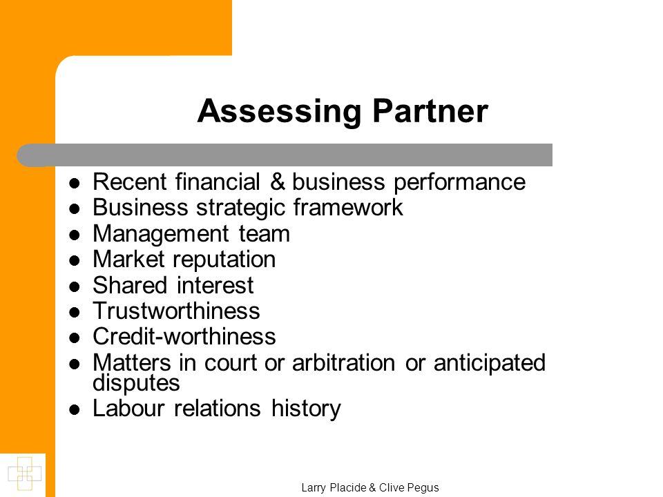 Assessing Partner Recent financial & business performance Business strategic framework Management team Market reputation Shared interest Trustworthine