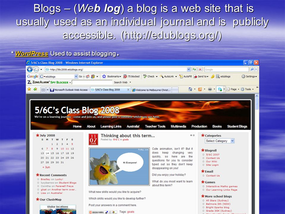 Blogs – (Web log) a blog is a web site that is usually used as an individual journal and is publicly accessible. (http://edublogs.org/) Blogs – (Web l