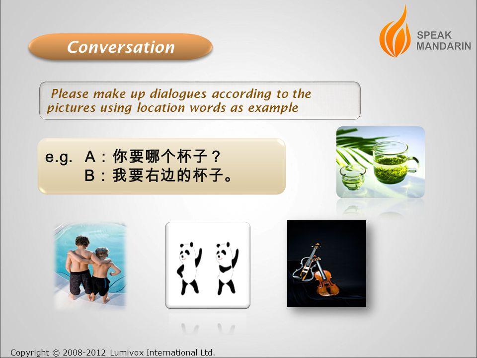 Copyright © 2008-2012 Lumivox International Ltd. Conversation e.g.