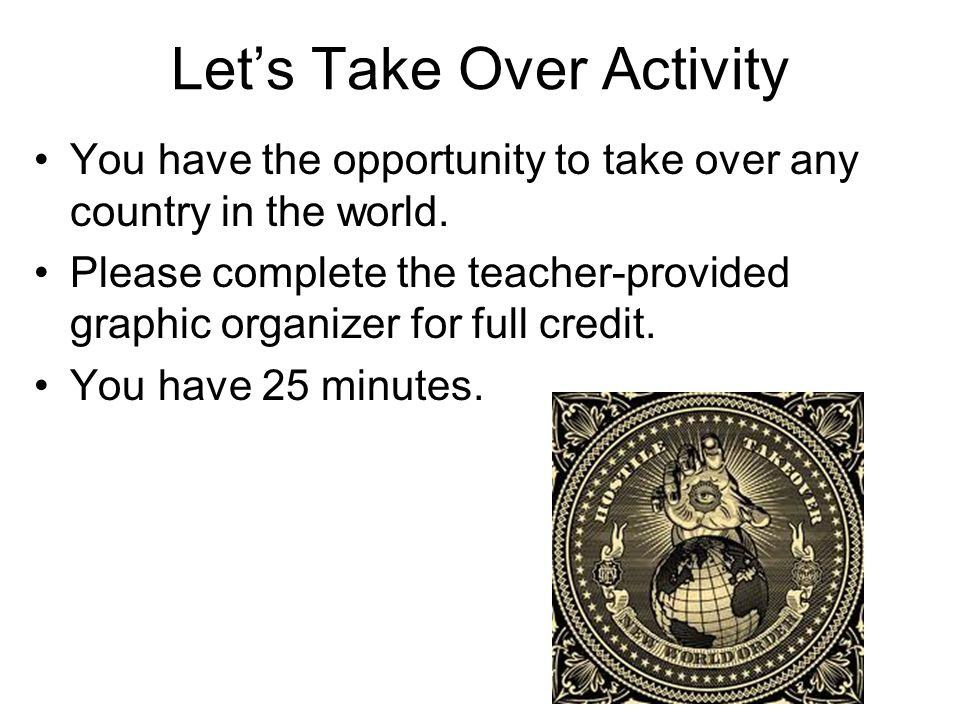 Let's Take Over Activity You have the opportunity to take over any country in the world.