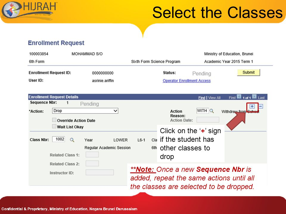 Select the Classes Click on the '+' sign if the student has other classes to drop **Note: Once a new Sequence Nbr is added, repeat the same actions until all the classes are selected to be dropped.