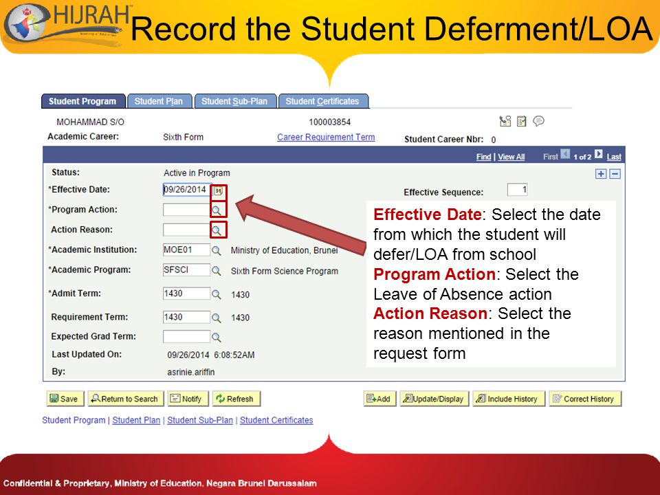 Record the Student Deferment/LOA Effective Date: Select the date from which the student will defer/LOA from school Program Action: Select the Leave of Absence action Action Reason: Select the reason mentioned in the request form
