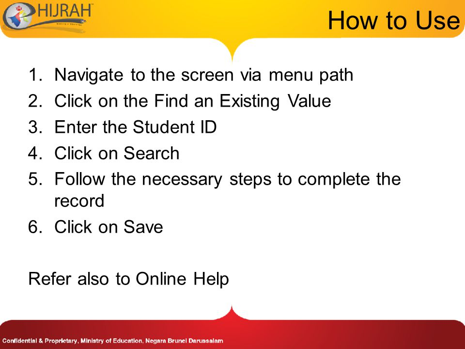 1.Navigate to the screen via menu path 2.Click on the Find an Existing Value 3.Enter the Student ID 4.Click on Search 5.Follow the necessary steps to complete the record 6.Click on Save Refer also to Online Help How to Use