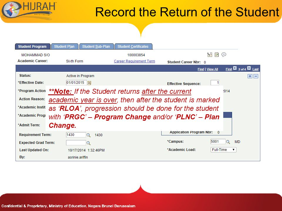 Record the Return of the Student **Note: If the Student returns after the current academic year is over, then after the student is marked as 'RLOA', progression should be done for the student with 'PRGC' – Program Change and/or 'PLNC' – Plan Change.
