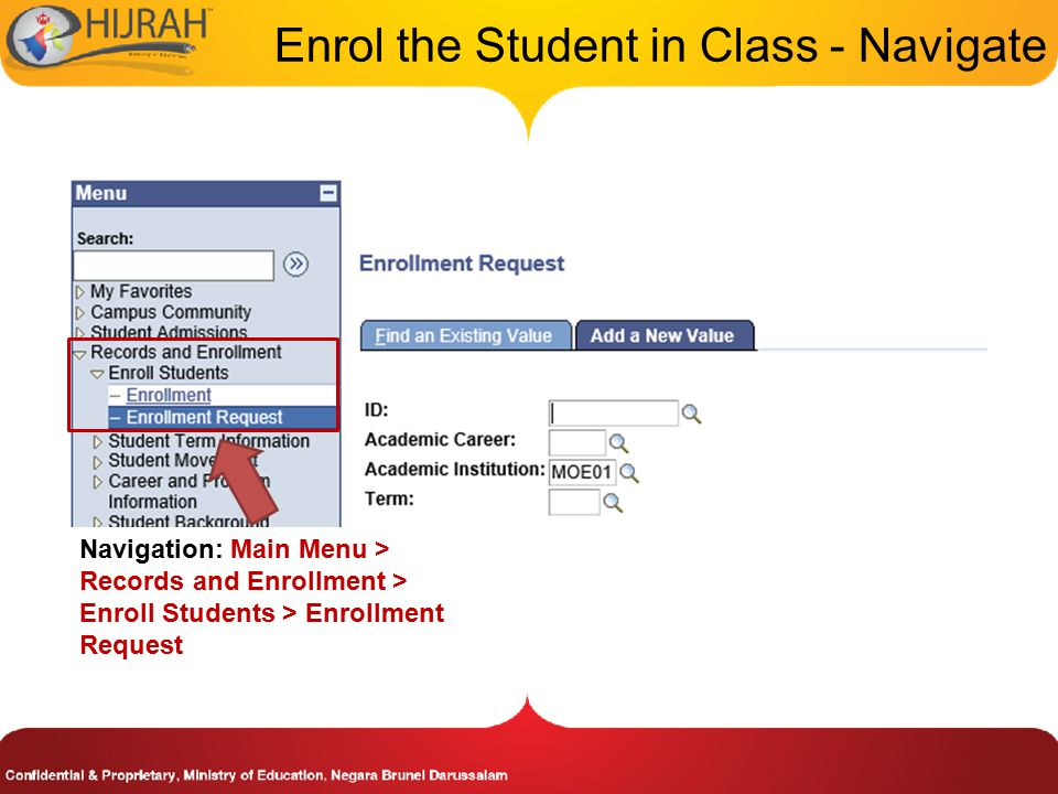 Enrol the Student in Class - Navigate Navigation: Main Menu > Records and Enrollment > Enroll Students > Enrollment Request